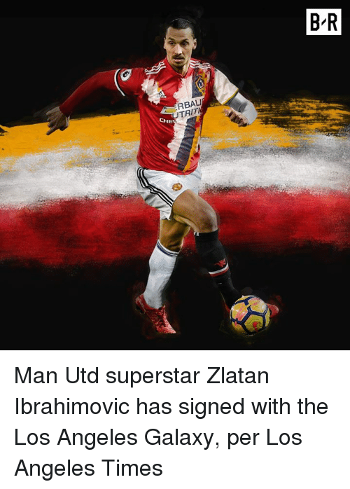 Zlatan Ibrahimovic: B-R  RBAL  TRIT Man Utd superstar Zlatan Ibrahimovic has signed with the Los Angeles Galaxy, per Los Angeles Times
