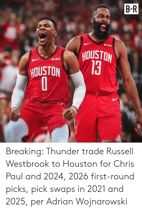 Russell Westbrook: B R  ROKIT  NOISIOA  13  ROKIT  HOUSTON Breaking: Thunder trade Russell Westbrook to Houston for Chris Paul and 2024, 2026 first-round picks, pick swaps in 2021 and 2025, per Adrian Wojnarowski