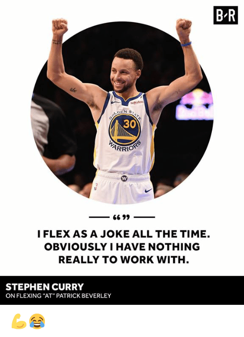 """Stephen Curry: B R  Rokuten  30  I FLEX AS A JOKE ALL THE TIME.  OBVIOUSLY I HAVE NOTHING  REALLY TO WORK WITH  STEPHEN CURRY  ON FLEXING """"AT"""" PATRICK BEVERLEY 💪😂"""