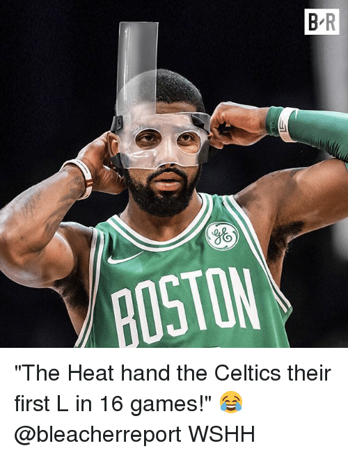 "Memes, Wshh, and Celtics: B R  ROSTON ""The Heat hand the Celtics their first L in 16 games!"" 😂 @bleacherreport WSHH"