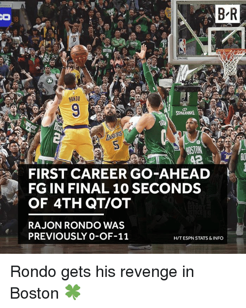 rondo: B R  RUNDO  ROSTON  FIRST CAREER GO-AHEAD  FG IN FINAL 10 SECONDS  OF 4TH QT/OT  RAJON RONDO WAS  PREVIOUSLY 0-OF-11  H/T ESPN STATS &INFO Rondo gets his revenge in Boston 🍀