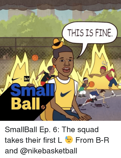 Sports, First, and Eps: b/r  Small  Ball  THIS IS FINE SmallBall Ep. 6: The squad takes their first L 😓 From B-R and @nikebasketball