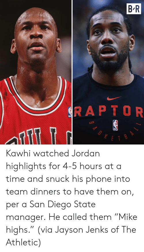 """bas: B R  SRAPTOR  NBA  KETBA  BAS Kawhi watched Jordan highlights for 4-5 hours at a time and snuck his phone into team dinners to have them on, per a San Diego State manager.  He called them """"Mike highs.""""  (via Jayson Jenks of The Athletic)"""