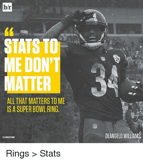 super bowl rings: b/r  STATS TO  ME DON'  ALL THAT MATTERS TOME  IS A SUPER BOWL RING  DEANGELO WILLIAMS Rings > Stats