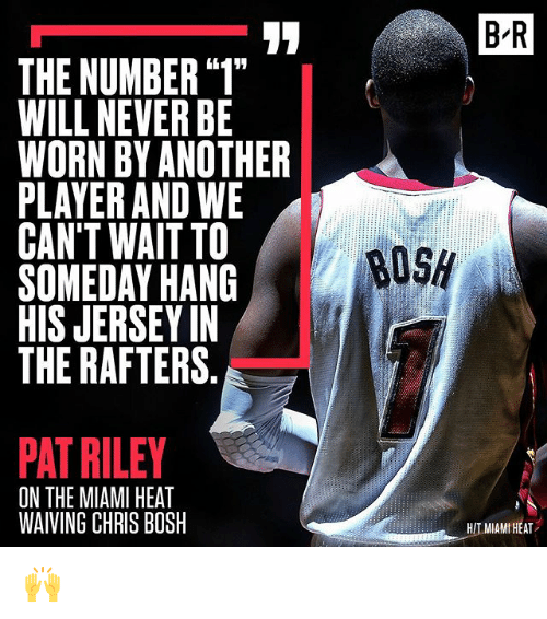"Chris Bosh, Miami Heat, and Sports: B R  THE NUMBER ""1""  WILL NEVER BE  WORN BY ANOTHER  PLAYER AND WE  CAN'T WAIT TO  SOMEDAY HANG  HIS JERSEY IN  THE RAFTERS.  PAT RILEY  ON THE MIAMI HEAT  WAIVING CHRIS BOSH  HIT MIAMI HEAT 🙌"