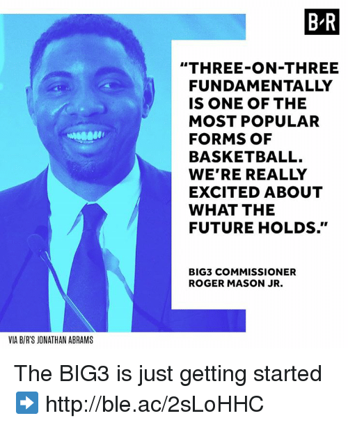 """Rogering: B R  """"THREE-ON-THREE  FUNDAMENTALLY  IS ONE OF THE  MOST POPULAR  FORMS OF  BASKETBALL.  WE'RE REALLY  EXCITED ABOUT  WHAT THE  FUTURE HOLDS.""""  BIG3 COMMISSIONER  ROGER MASON JR.  VIA B/R'S JONATHAN ABRAMS The BIG3 is just getting started ➡️ http://ble.ac/2sLoHHC"""