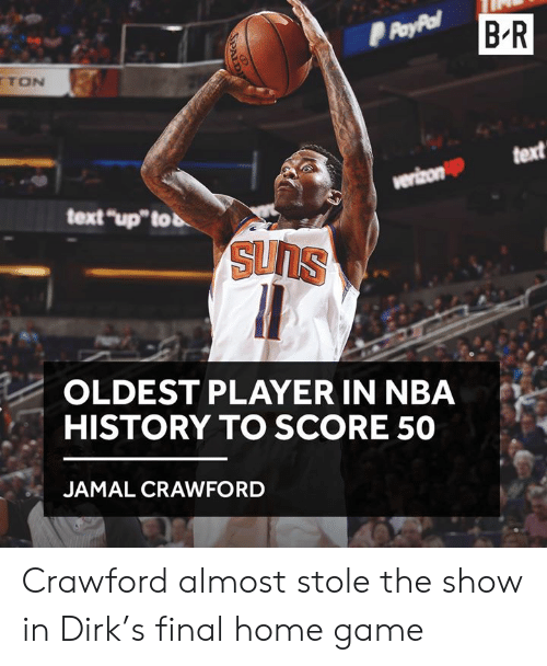 "jamal: B R  TON  text  text ""up""tob  OLDEST PLAYER IN NBA  HISTORY TO SCORE 50  JAMAL CRAWFORD Crawford almost stole the show in Dirk's final home game"