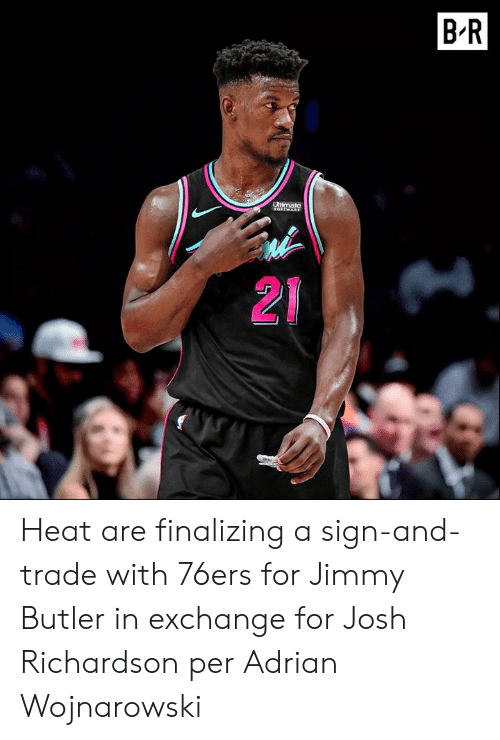 Philadelphia 76ers: B R  Ultimate  21 Heat are finalizing a sign-and-trade with 76ers for Jimmy Butler in exchange for Josh Richardson per Adrian Wojnarowski