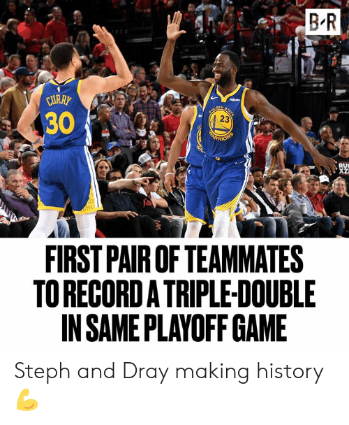 triple double: B R  URRP  30  23  RI  RU  FIRST PAIR OF TEAMMATES  TO RECORDA TRIPLE-DOUBLE  IN SAME PLAYOFF GAME Steph and Dray making history 💪