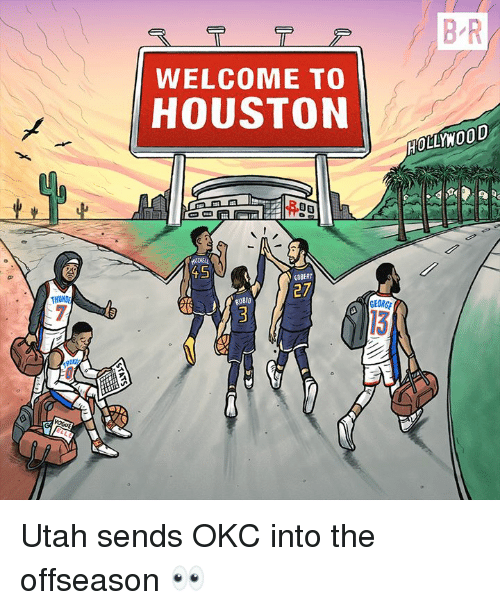 Houston, Utah, and  Welcome: B R  WELCOME TO  HOUSTON  HOLLMOOD  GOBERT  THUM  27  RUBIO  GEORGE  13 Utah sends OKC into the offseason 👀