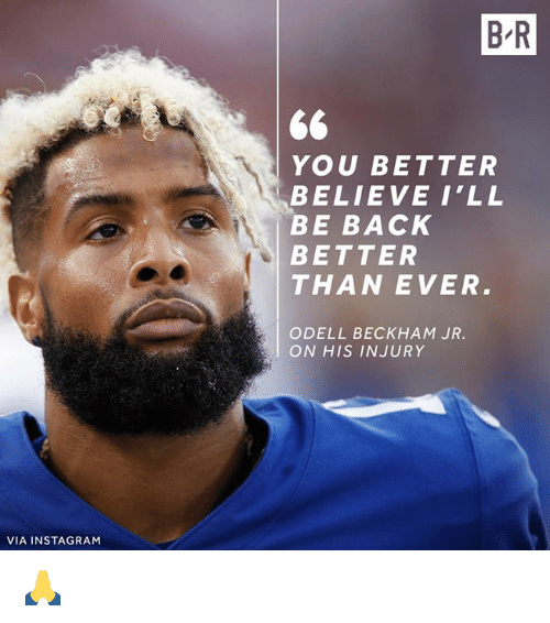 Instagram, Odell Beckham Jr., and Back: B R  YOU BETTER  BELIEVE I'LL  BE BACK  BETTER  THAN EVER.  ODELL BECKHAM JR.  ON HIS INJURY  VIA INSTAGRAM 🙏