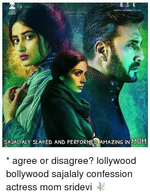 sridevi: B S K  LOLYBOULY CONFESS  SAUAL ALY SLAYED AND PERFORMED AMAZING IN M0M  麗HOH * agree or disagree? lollywood bollywood sajalaly confession actress mom sridevi 🕊