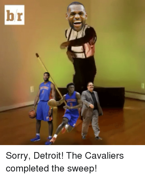 Cavaliers: b Sorry, Detroit! The Cavaliers completed the sweep!