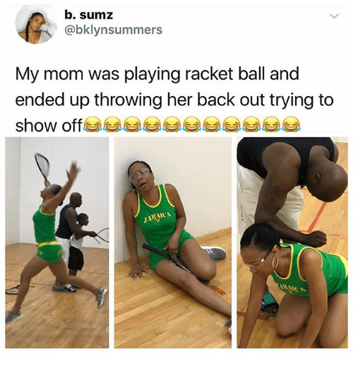 Memes, Mom, and Back: b. sumz  @bklynsummers  My mom was playing racket ball and  ended up throwing her back out trying to  show off
