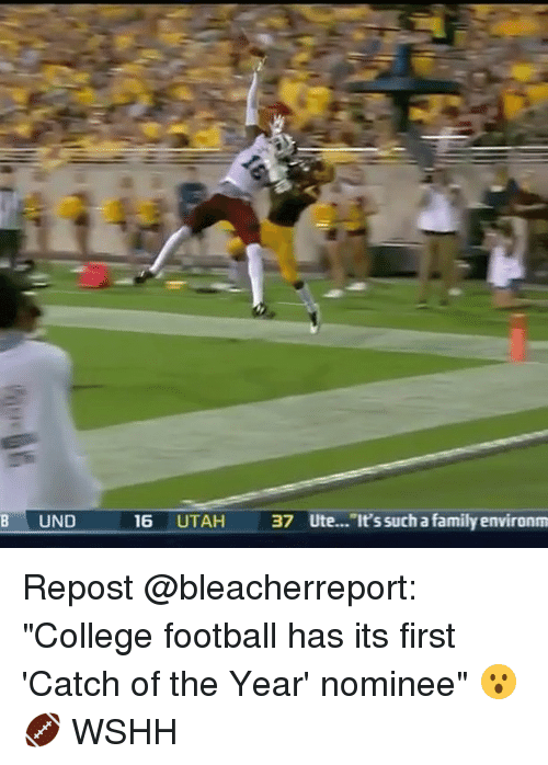 "College, College Football, and Family: B UND  16 UTAH 37 Ute... It'ssuch a family environm Repost @bleacherreport: ""College football has its first 'Catch of the Year' nominee"" 😮🏈 WSHH"