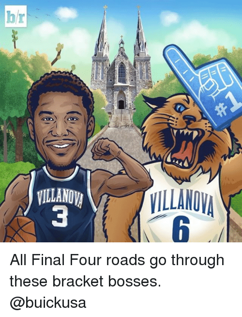 Villanova: b  VILLANOW  VILLANOVA  3  G  r All Final Four roads go through these bracket bosses. @buickusa