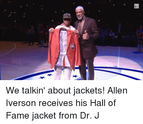 Allen Iverson, Sports, and Iverson: b We talkin' about jackets! Allen Iverson receives his Hall of Fame jacket from Dr. J