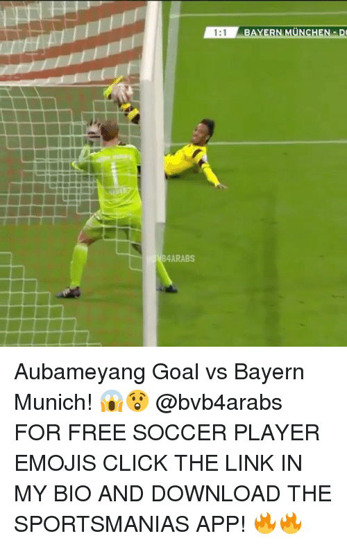 Click, Memes, and Soccer: B4 ARABS  1:1  ERN MU  D Aubameyang Goal vs Bayern Munich! 😱😲 @bvb4arabs FOR FREE SOCCER PLAYER EMOJIS CLICK THE LINK IN MY BIO AND DOWNLOAD THE SPORTSMANIAS APP! 🔥🔥