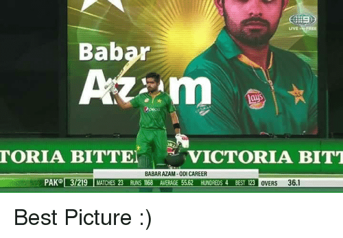 Best Pictures: Bab  m  TORIA BITTEI  VICTORIA BITT  BABARAZAM-ODI CAREER  PAKO 3219  MATCHES 2 RUNS 1168 AVERAGE 5562 HUNDREDS BEST 23 OVERS 36.1 Best Picture :)