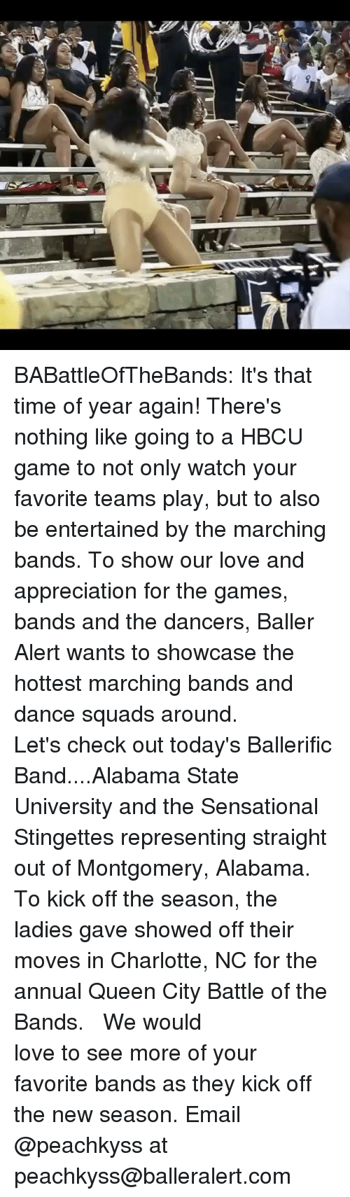 Dancee: BABattleOfTheBands: It's that time of year again! There's nothing like going to a HBCU game to not only watch your favorite teams play, but to also be entertained by the marching bands. To show our love and appreciation for the games, bands and the dancers, Baller Alert wants to showcase the hottest marching bands and dance squads around. ⠀⠀⠀ ⠀⠀⠀⠀⠀⠀⠀ Let's check out today's Ballerific Band....Alabama State University and the Sensational Stingettes representing straight out of Montgomery, Alabama. To kick off the season, the ladies gave showed off their moves in Charlotte, NC for the annual Queen City Battle of the Bands. ⠀⠀⠀⠀⠀⠀⠀ ⠀⠀⠀⠀⠀⠀⠀ We would love to see more of your favorite bands as they kick off the new season. Email @peachkyss at peachkyss@balleralert.com