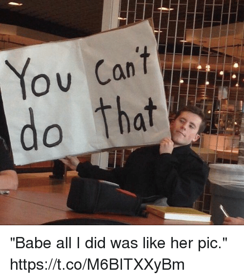 "Girl Memes, Her, and Did: ""Babe all I did was like her pic."" https://t.co/M6BITXXyBm"