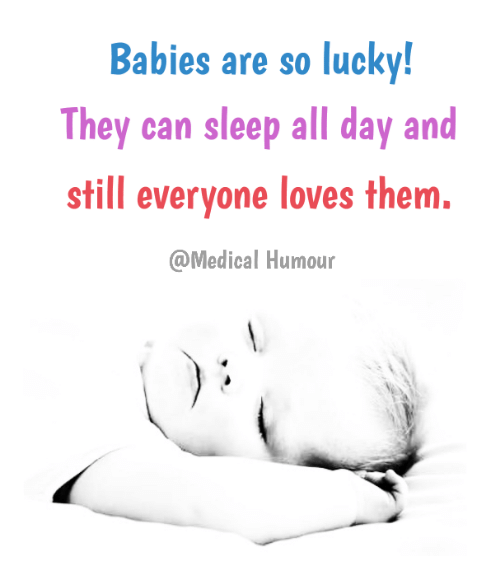 Baby, It's Cold Outside: Babies are so luckv!  They can sleep all day and  still everyone loves them.  @Medical Humour