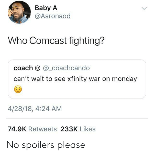 Xfinity: Baby A  @Aaronaod  Who Comcast fighting?  coach O @_coachcando  can't wait to see xfinity war on monday  4/28/18, 4:24 AM  74.9K Retweets 233K Likes No spoilers please