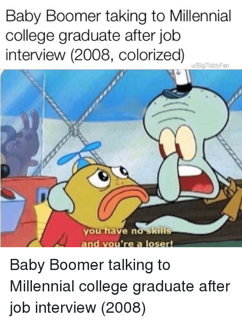 baby boomer: Baby Boomer taking to Millennial  college graduate after job  interview (2008, colorized)  u/BigTididyFan  you have no skills  and you're a loser! Baby Boomer talking to Millennial college graduate after job interview (2008)