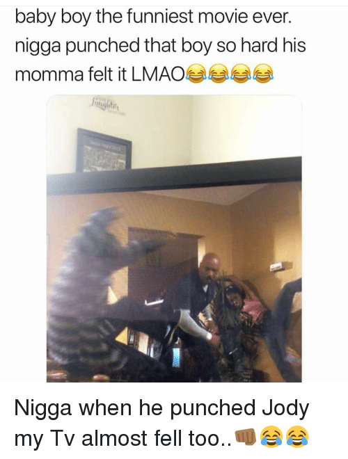 Lmao, Memes, and Movie: baby boy the funniest movie ever.  nigga punched that boy so hard his  momma felt it LMAO Nigga when he punched Jody my Tv almost fell too..👊🏾😂😂