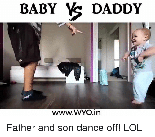 Baby Daddy, Lol, and Memes: BABY DADDY  www. WYO in Father and son dance off! LOL!