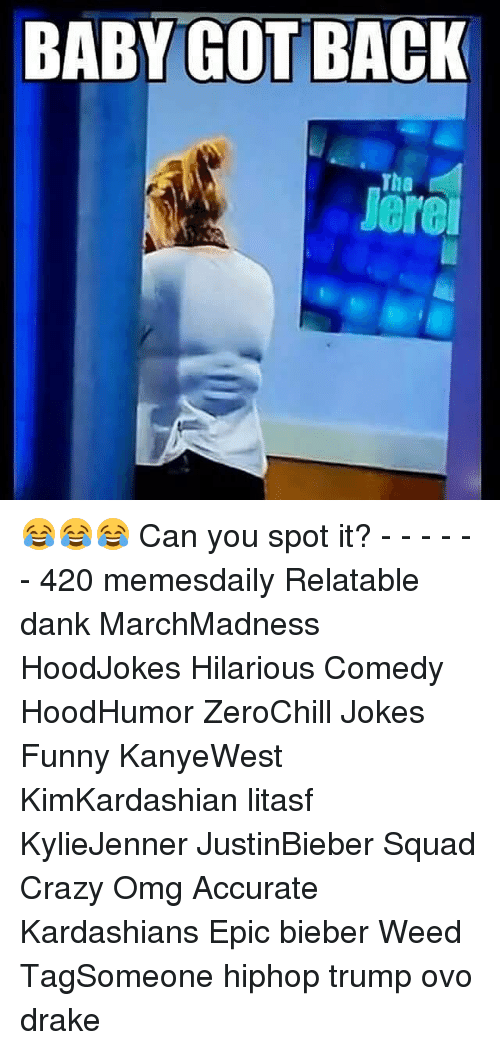 Baby Got Back: BABY GOT BACK  Tha  Jere 😂😂😂 Can you spot it? - - - - - - 420 memesdaily Relatable dank MarchMadness HoodJokes Hilarious Comedy HoodHumor ZeroChill Jokes Funny KanyeWest KimKardashian litasf KylieJenner JustinBieber Squad Crazy Omg Accurate Kardashians Epic bieber Weed TagSomeone hiphop trump ovo drake
