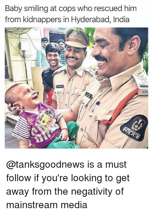 Memes, India, and Baby: Baby smiling at cops who rescued him  from kidnappers in Hyderabad, India @tanksgoodnews is a must follow if you're looking to get away from the negativity of mainstream media
