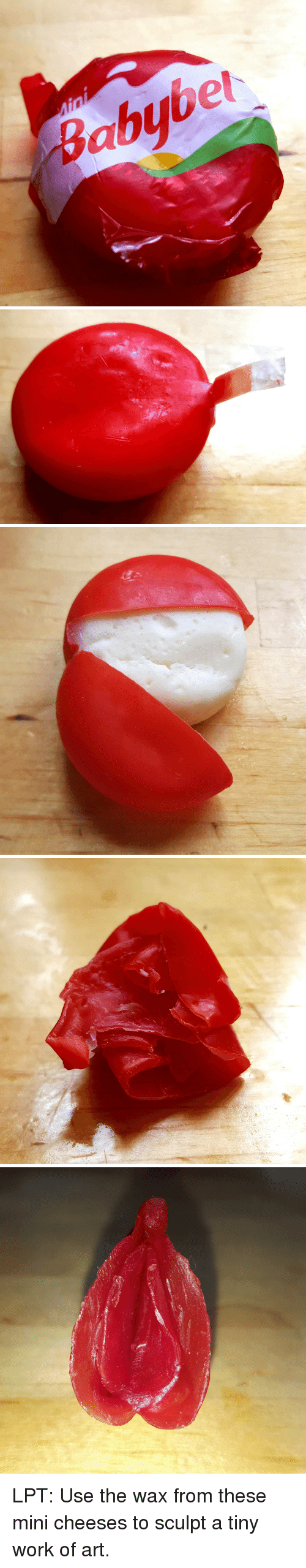 LPT: Babybe  et  쉘 LPT: Use the wax from these mini cheeses to sculpt a tiny work of art.