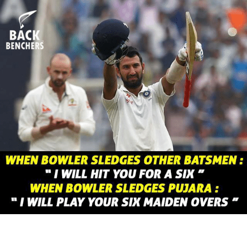 "Memes, 🤖, and Play: BACI  BENCHERS  WHEN BOWLER SLEDGES OTHER BATSMEN:  I WILL HIT YOU FOR A SINK""  WHEN BOWLER SLEDGES PUJARA:  I WILL PLAY YOUR SIX MAIDEN OVERS"""
