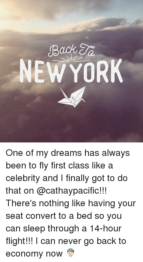 Memes, New York, and Flight: Back a  NEW YORK One of my dreams has always been to fly first class like a celebrity and I finally got to do that on @cathaypacific!!! There's nothing like having your seat convert to a bed so you can sleep through a 14-hour flight!!! I can never go back to economy now 🤴🏻