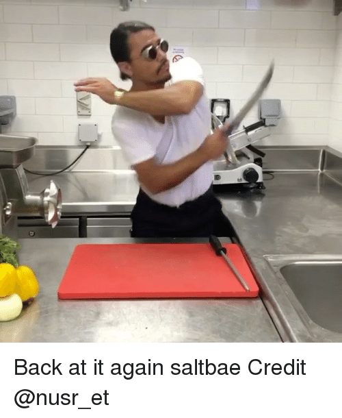 Saltbae: Back at it again saltbae Credit @nusr_et