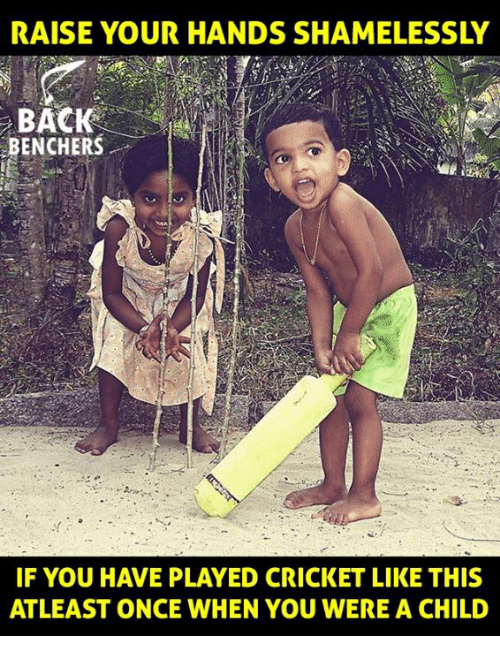 Memes, Cricket, and Back: BACK  BENCHERS  IF YOU HAVE PLAYED CRICKET LIKE THIS  ATLEAST ONCE WHEN YOU WERE A CHILD