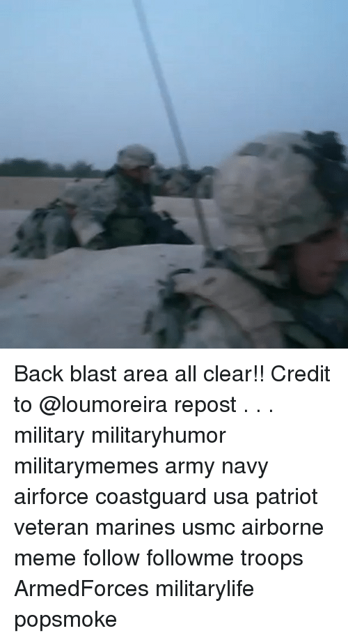 following: Back blast area all clear!! Credit to @loumoreira repost . . . military militaryhumor militarymemes army navy airforce coastguard usa patriot veteran marines usmc airborne meme follow followme troops ArmedForces militarylife popsmoke
