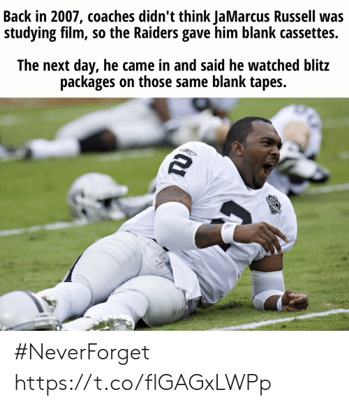 Raiders: Back in 2007, coaches didn't think JaMarcus Russell was  studying film, so the Raiders gave him blank cassettes.  The next day, he came in and said he watched blitz  packages on those same blank tapes.  TD #NeverForget https://t.co/flGAGxLWPp