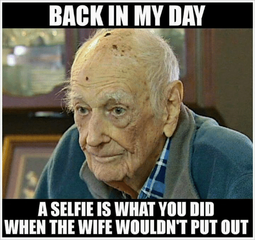 Selfie, Mexican Word of the Day, and Wife: BACK IN MY DAY  A SELFIE IS WHAT YOU DID  WHEN THE WIFE WOULDN'T PUT OUT