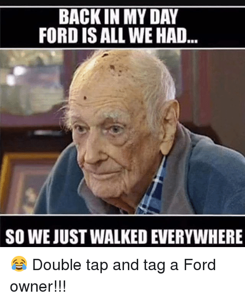 Memes, Ford, and Back: BACK IN MY DAY  FORD IS ALL WE HAD  SO WE JUST WALKED EVERYWHERE 😂 Double tap and tag a Ford owner!!!