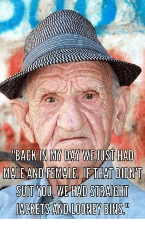 """Sunt: """"BACK IN MY DAY WEJUST HAD  MALE AND FEMALE IETHAT DIDNGT  SUNT MOU, WE HAD SIRAIGHI  JACKETSANDLOONEYBINS"""