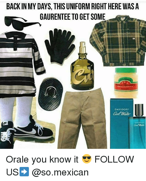 orale: BACK IN MY DAYS, THIS UNIFORM RIGHT HERE WAS A  GAURENTEE TO GET SOME  DAVIDOFF  DAVIDO Orale you know it 😎 FOLLOW US➡️ @so.mexican