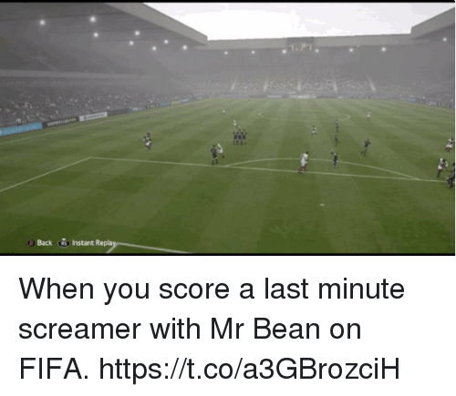 Fifa, Soccer, and Mr. Bean: Back Instant Repla When you score a last minute screamer with Mr Bean on FIFA. https://t.co/a3GBrozciH