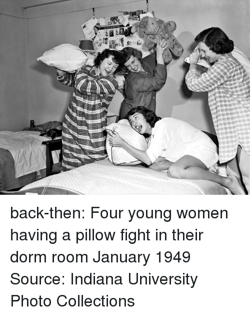 dorm: back-then:  Four young women having a pillow fight in their dorm room January 1949  Source: Indiana University Photo Collections