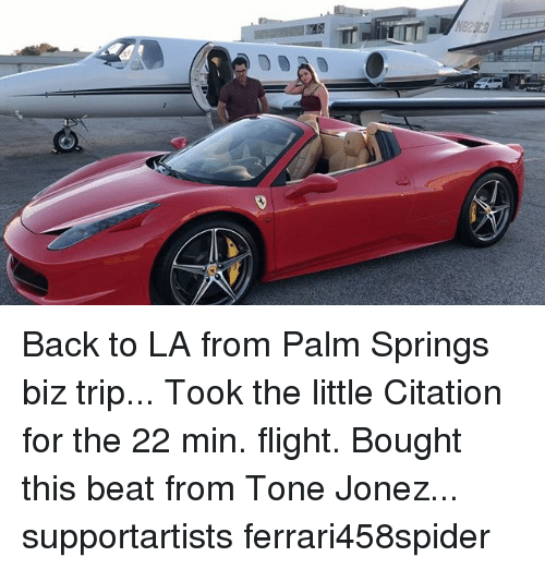 Memes, Flight, and Back: Back to LA from Palm Springs biz trip... Took the little Citation for the 22 min. flight. Bought this beat from Tone Jonez... supportartists ferrari458spider