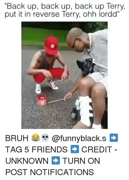 "Bruh, Friends, and Dank Memes: ""Back up, back up, back up Terry,  put it in reverse Terry, ohh lordd"" BRUH 😂💀 @funnyblack.s ➡️ TAG 5 FRIENDS ➡️ CREDIT - UNKNOWN ➡️ TURN ON POST NOTIFICATIONS"