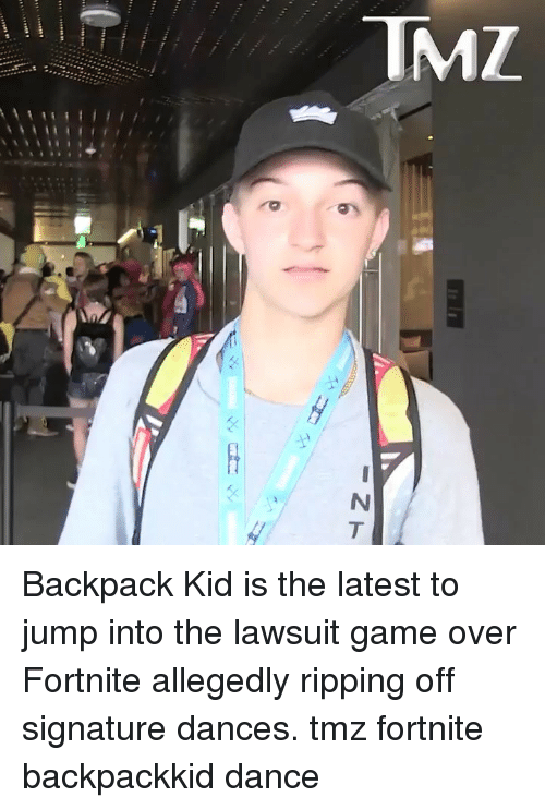 ripping: Backpack Kid is the latest to jump into the lawsuit game over Fortnite allegedly ripping off signature dances. tmz fortnite backpackkid dance