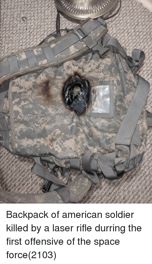 Space Force: Backpack of american soldier killed by a laser rifle durring the first offensive of the space force(2103)