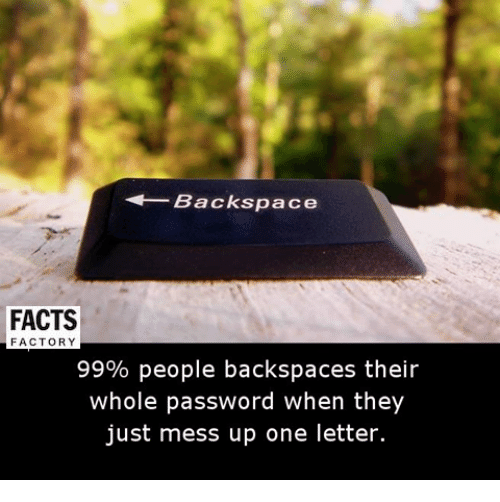 Memes, 🤖, and Factorial: Backspace  FACTS  FACTORY  99% people backspaces their  whole password when they  just mess up one letter.